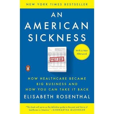 An American Sickness - by  Elisabeth Rosenthal (Paperback)