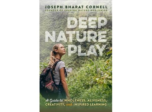 Deep Nature Play : A Guide to Wholeness, Aliveness, Creativity, and Inspired Learning (Paperback) - image 1 of 1