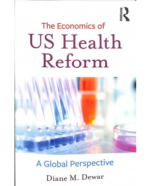 Economics of Us Health Reform : A Global Perspective -  by Diane M. Dewar (Paperback) - image 1 of 1