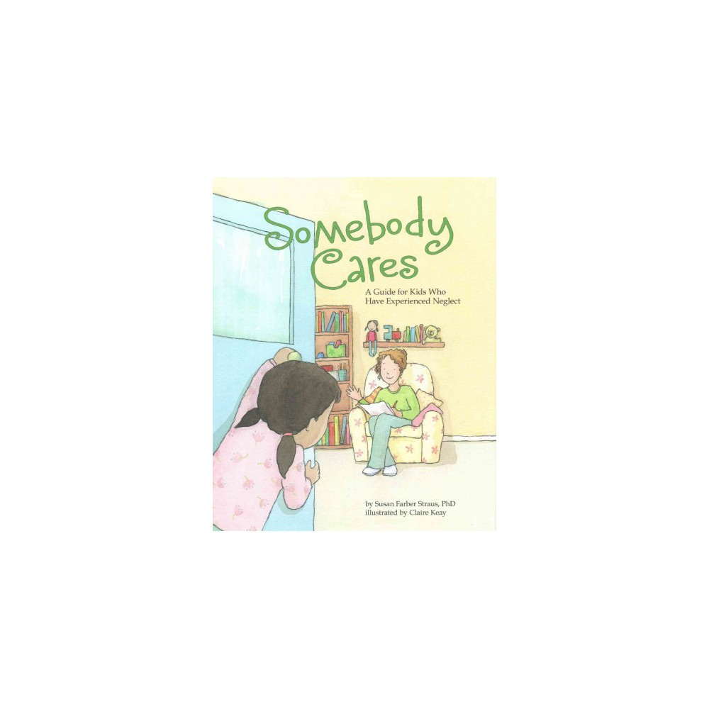 Somebody Cares : A Guide for Kids Who Have Experienced Neglect (Hardcover) (Susan Farber Straus)