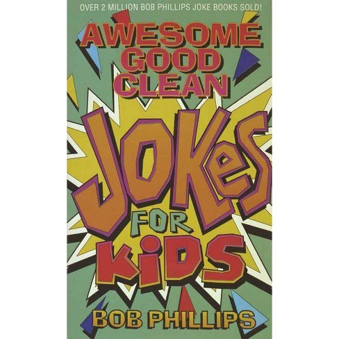 Awesome Good Clean Jokes for Kids - by Bob Phillips (Paperback)