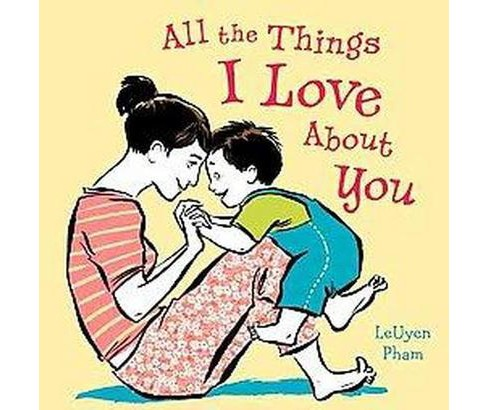 All the Things I Love About You (Hardcover) (Leuyen Pham) - image 1 of 1