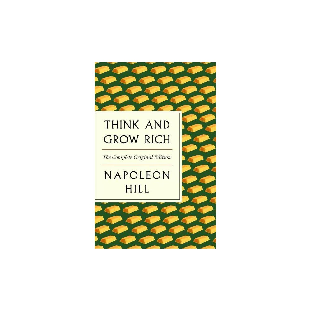 Think and Grow Rich : The Complete Original Edition Plus Bonus Material - Reprint by Napoleon Hill