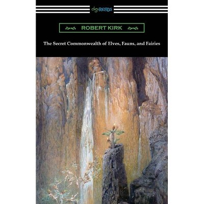 The Secret Commonwealth of Elves, Fauns, and Fairies - by  Robert Kirk (Paperback)
