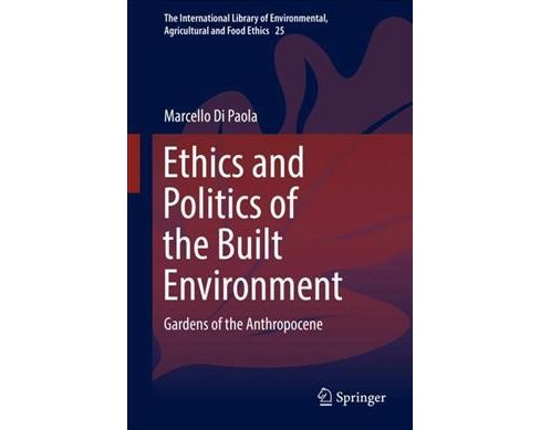 Ethics and Politics of the Built Environment : Gardens of the Anthropocene -  (Hardcover) - image 1 of 1