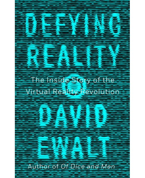 Defying Reality : The Inside Story of the Virtual Reality Revolution -  by David M. Ewalt (Hardcover) - image 1 of 1