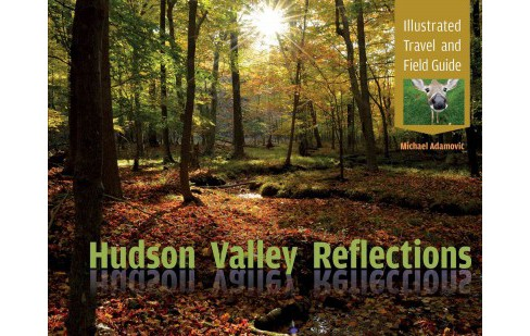 Hudson Valley Reflections : Illustrated Travel and Field Guide (Hardcover) (Michael Adamovic) - image 1 of 1