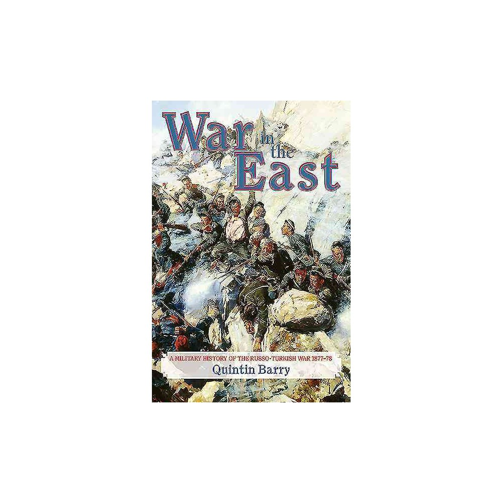 War in the East : A Military History of the Russo-Turkish War 1877-78 (Reprint) (Paperback) (Quintin