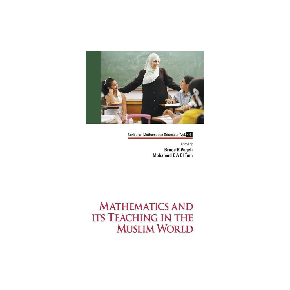 Mathematics And Its Teaching In The Muslim World Mathematics Education By Bruce R Vogeli Mohamed E A El Tom Hardcover