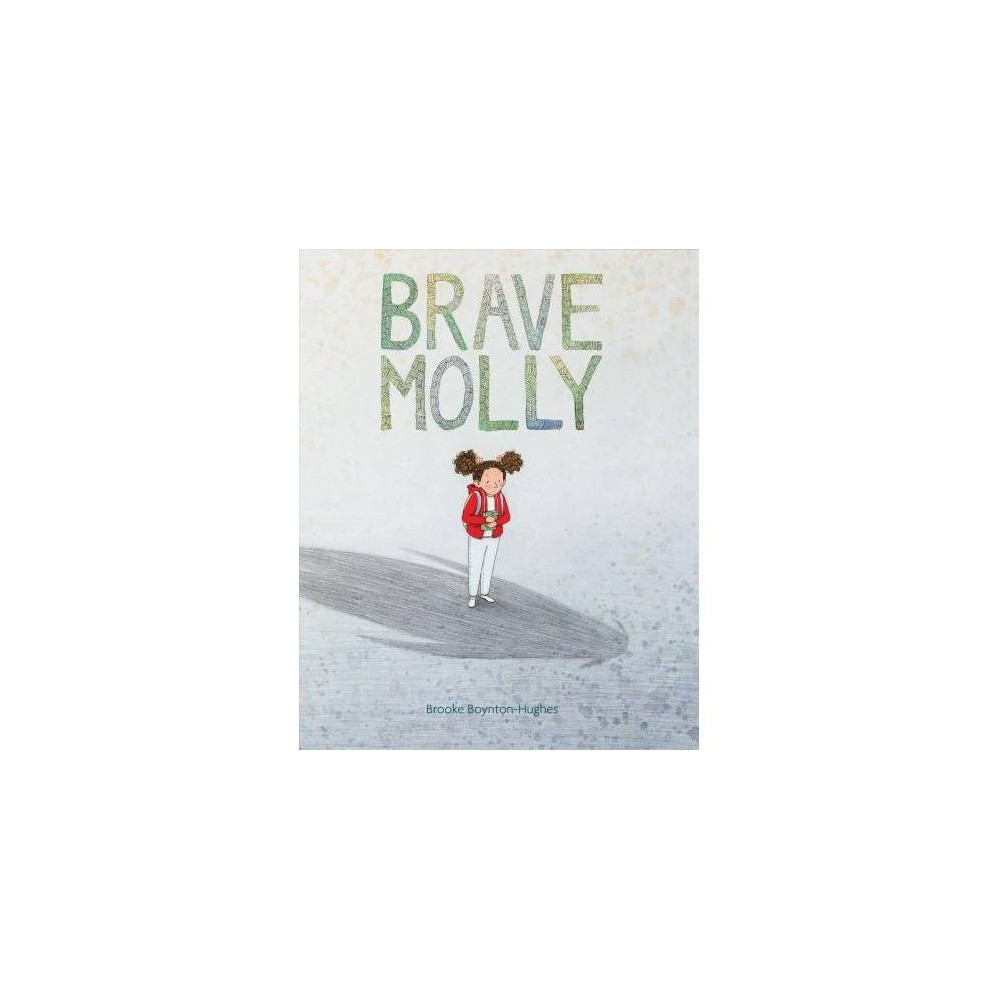 Brave Molly - by Brooke Boynton-Hughes (School And Library)