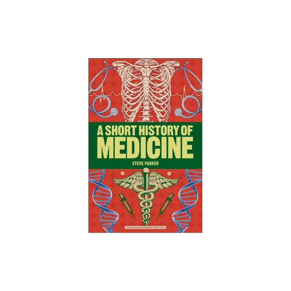 Short History of Medicine - by Steve Parker (Paperback)