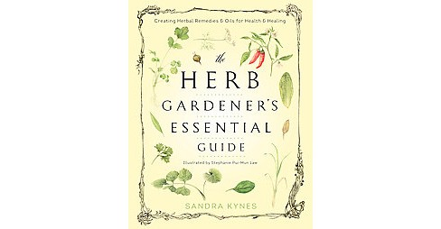 Herb Gardener's Essential Guide : Creating Herbal Remedies & Oils for Health & Healing (Paperback) - image 1 of 1