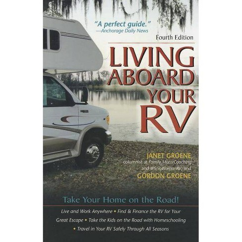 Living Aboard Your Rv, 4th Edition - 4 Edition by  Gordon Groene & Janet Groene (Paperback) - image 1 of 1