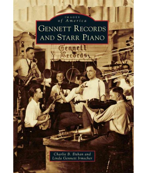 Gennett Records and Starr Piano (Paperback) (Charlie B. Dahan & Linda Gennett Irmscher) - image 1 of 1
