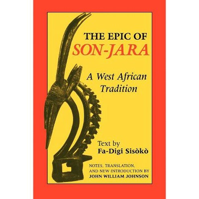 The Epic of Son-Jara - (African Epic) Annotated by  John William Johnson (Paperback)