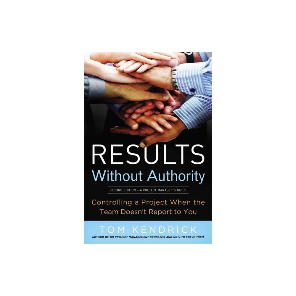 Results Without Authority 2nd Edition By Tom Kendrick Paperback