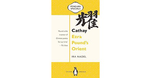 Cathay : Ezra Pound's Orient (Paperback) (Ira Nadel) - image 1 of 1