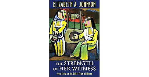 Strength of Her Witness : Jesus Christ in the Global Voices of Women (Paperback) - image 1 of 1