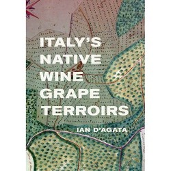 Italy's Native Wine Grape Terroirs - by  Ian D'Agata (Hardcover)