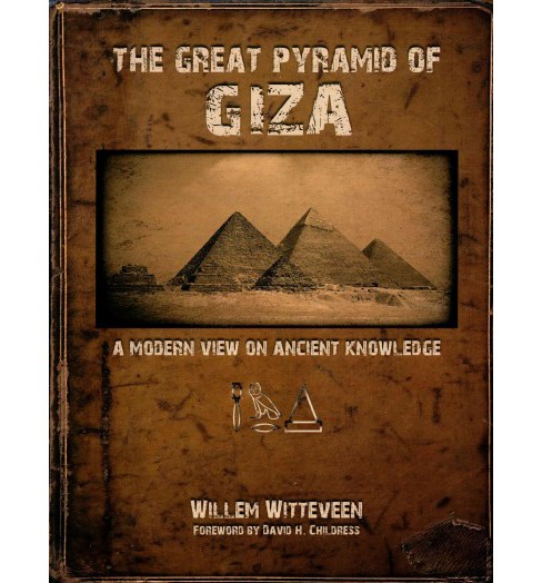 Great Pyramid of Giza : A Modern View on Ancient Knowledge (Hardcover) (Willem Witteveen) - image 1 of 1