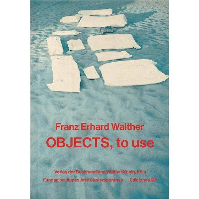 Franz Erhard Walther: Objects, to Use, Instruments for Processes - (Paperback)