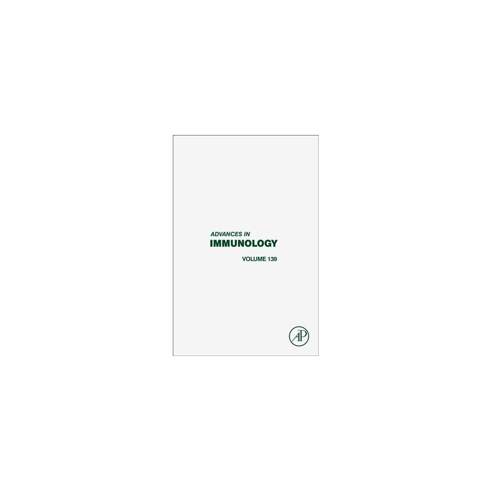 Advances in Immunology - (Advances in Immunology) Book 139 (Hardcover)