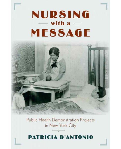 Nursing With a Message : Public Health Demonstration Projects in New York City (Paperback) (Patricia - image 1 of 1