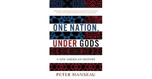One Nation, Under Gods : A New American History (Paperback) (Peter Manseau) - image 1 of 1