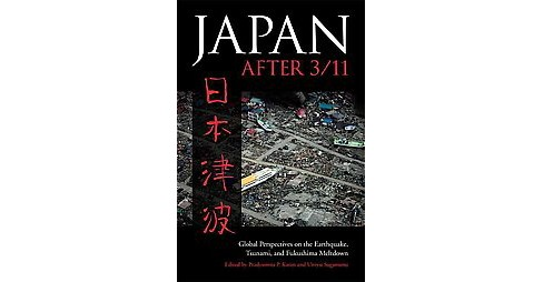 Japan After 3/11 : Global Perspectives on the Earthquake, Tsunami, and Fukushima Meltdown (Hardcover) - image 1 of 1