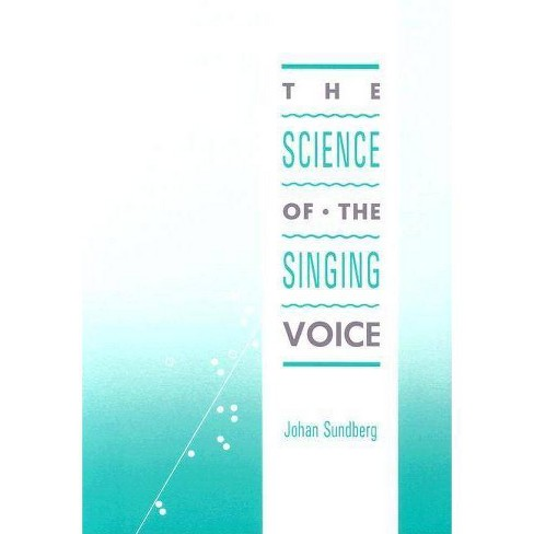 Science of the Singing Voice - by  Johan Sundberg (Paperback) - image 1 of 1