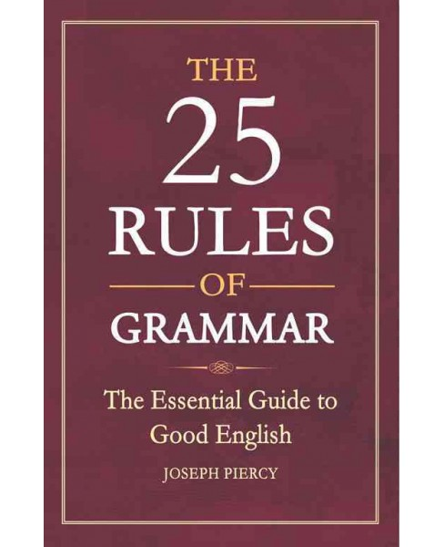25 Rules of Grammar : The Essential Guide to Good English (Reprint) (Paperback) (Joseph Piercy) - image 1 of 1