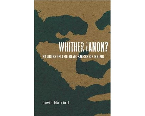 Whither Fanon? : Studies in the Blackness of Being -  by David Marriott (Paperback) - image 1 of 1