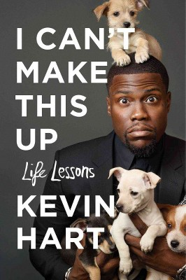 I Can't Make This Up : Life Lessons - by Kevin Hart (Hardcover)