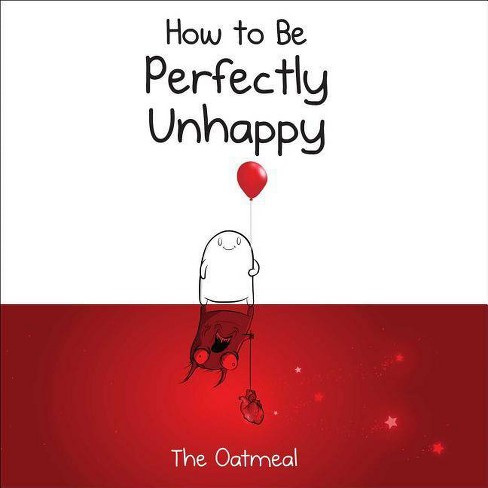 How to Be Perfectly Unhappy - by  The Oatmeal & Matthew Inman (Hardcover) - image 1 of 1