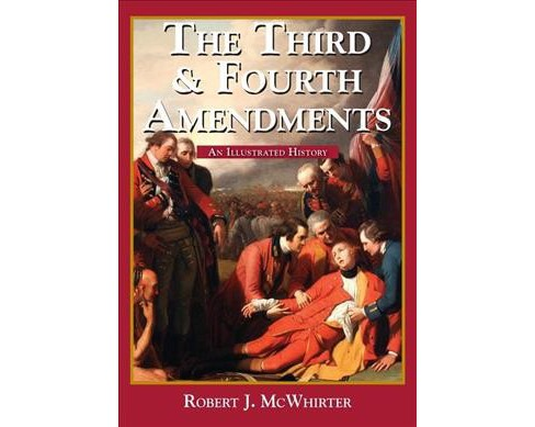 Third and Fourth Amendments : An Illustrated History (Paperback) (Robert J. McWhirter) - image 1 of 1