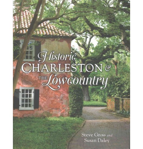Historic Charleston & The Lowcountry (Hardcover) (Steve Gross) - image 1 of 1