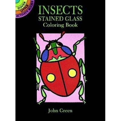 Insects Stained Glass Coloring Book - (Dover Little Activity Books) by  John Green (Paperback)