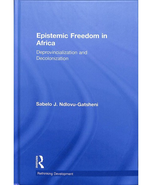 Epistemic Freedom in Africa : Deprovincialization and Decolonization -  (Hardcover) - image 1 of 1