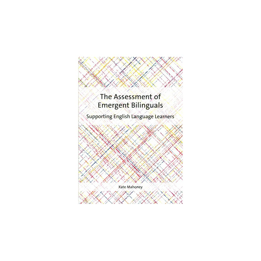 Assessment of Emergent Bilinguals : Supporting English Language Learners (Paperback) (Kate Mahoney)