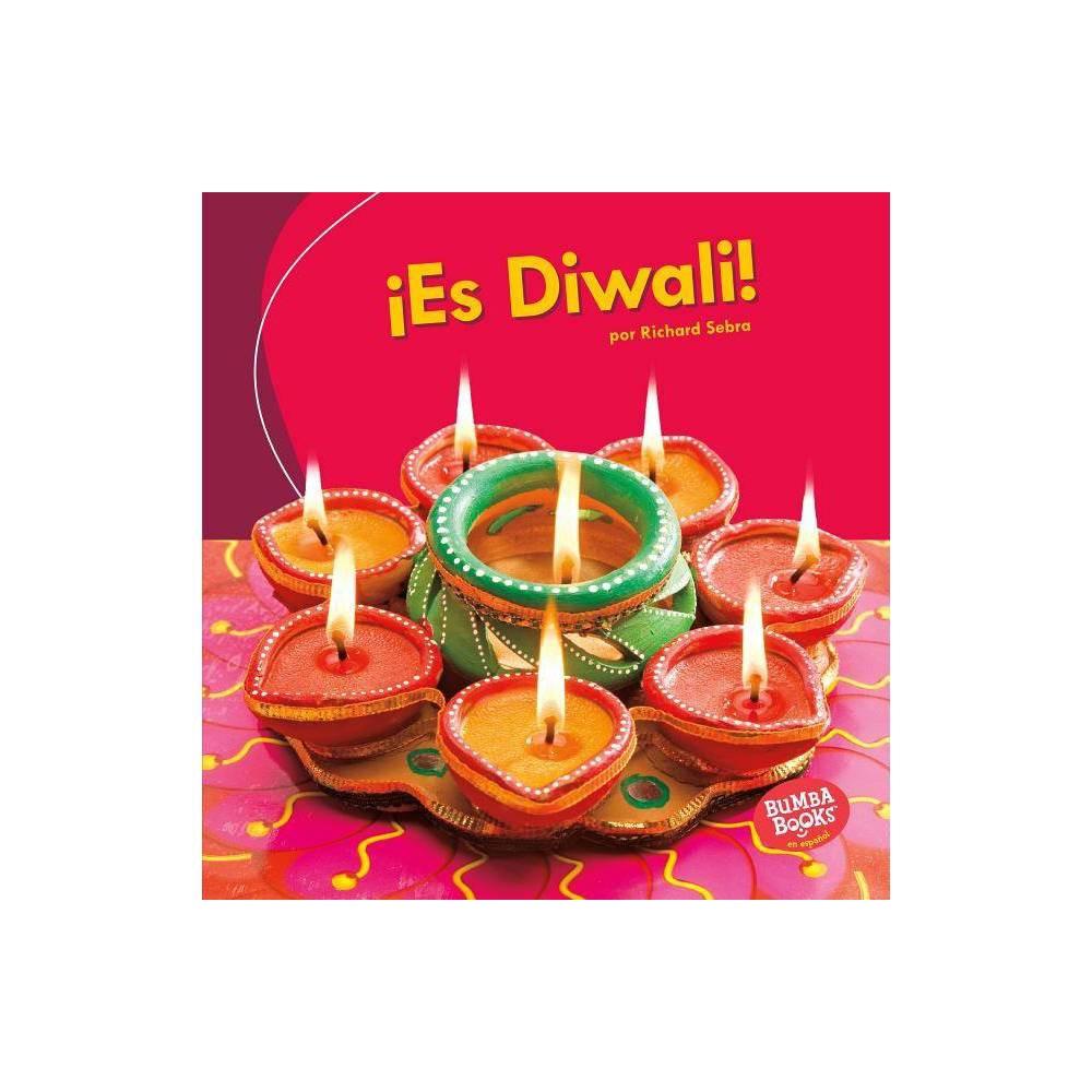 Es Diwali It S Diwali Bumba Books R En Espa Ol Es Una Fiesta It S A Holida By Richard Sebra Paperback