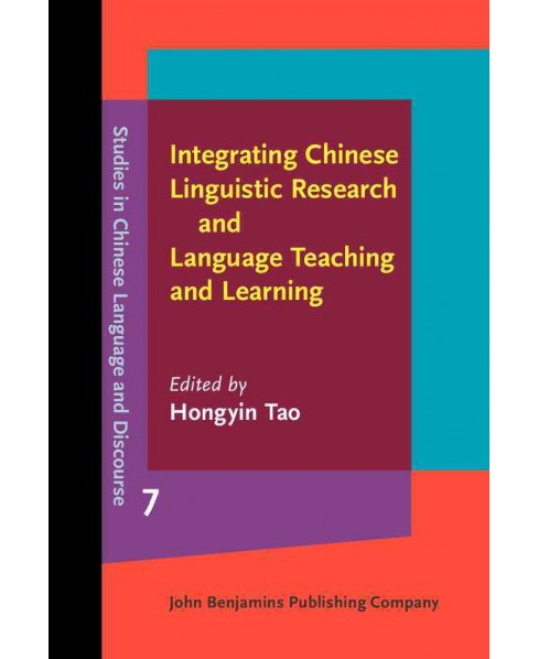 Integrating Chinese Linguistic Research and Language Teaching and Learning (Hardcover) - image 1 of 1