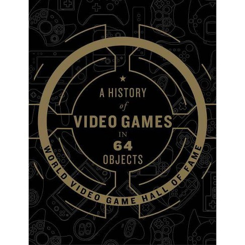 A History of Video Games in 64 Objects - by  World Video Game Hall of Fame (Hardcover) - image 1 of 1