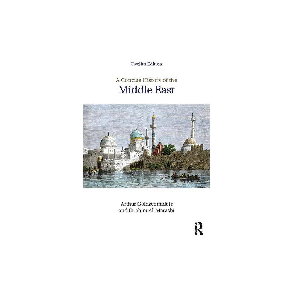 A Concise History Of The Middle East 12th Edition By Arthur Goldschmidt Ibrahim Al Marashi Paperback