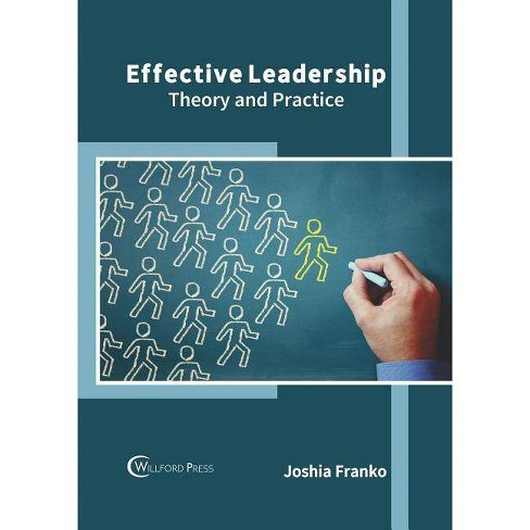 Effective Leadership: Theory and Practice - (Hardcover)