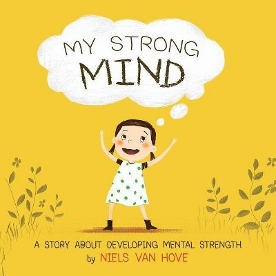 My Strong Mind - (Social Skills & Mental Health for Kids) by  Niels Van Hove (Paperback)