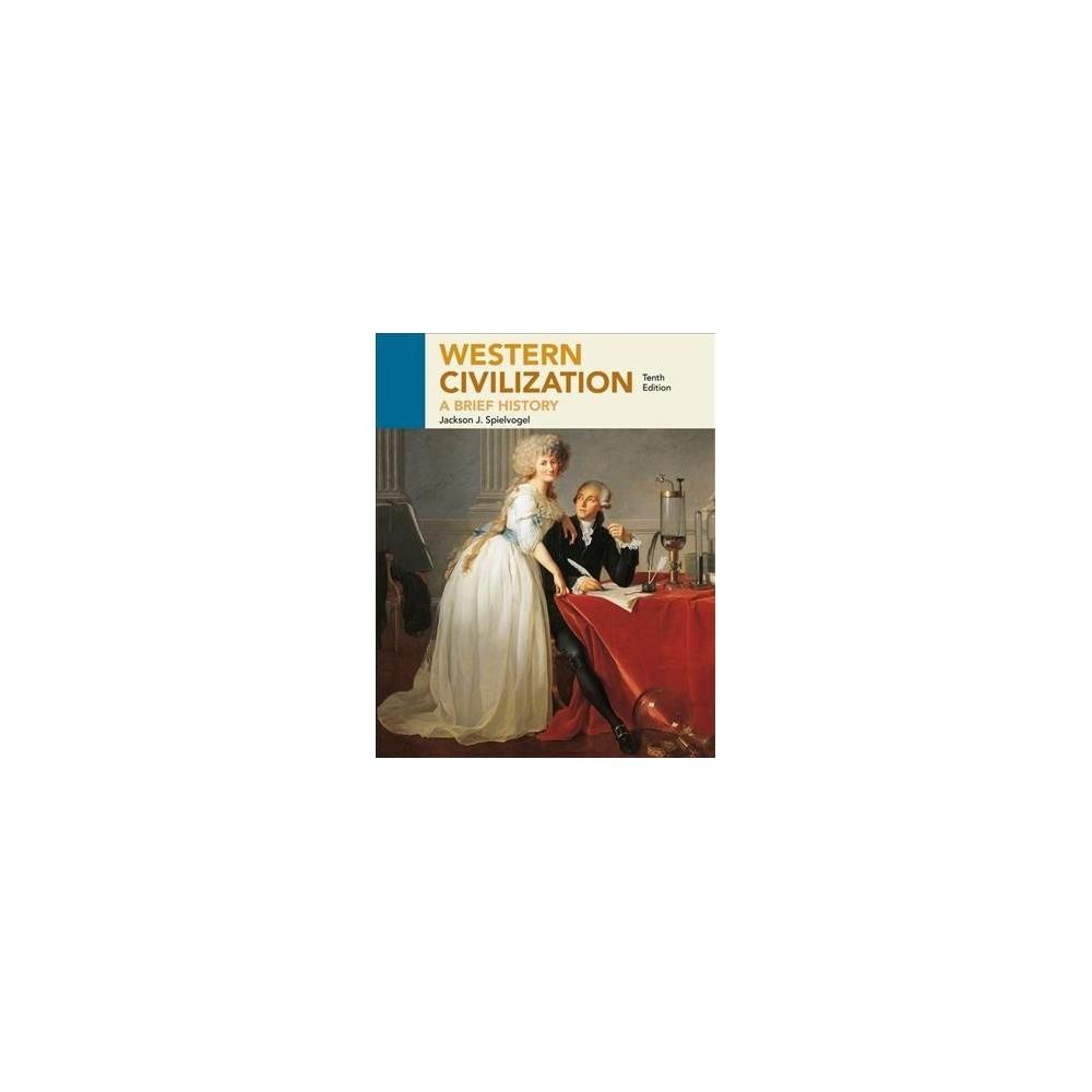 Western Civilization : A Brief History - 10 by Jackson J. Spielvogel (Paperback)