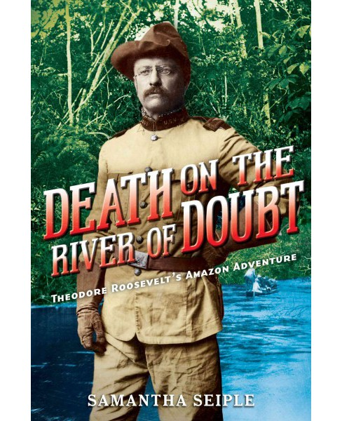Death on the River of Doubt : Theodore Roosevelt's Amazon Adventure (Hardcover) (Samantha Seiple) - image 1 of 1