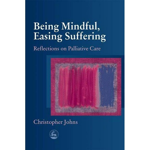 Being Mindful, Easing Suffering - by  Christopher Johns (Paperback) - image 1 of 1