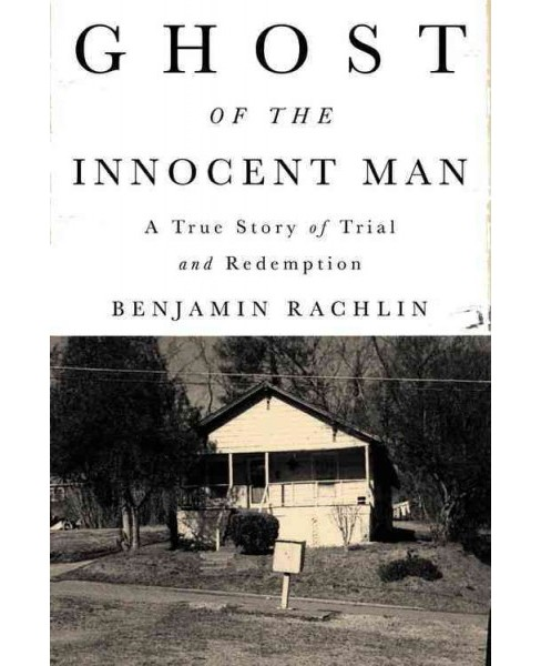 Ghost of the Innocent Man : A True Story of Trial and Redemption -  by Benjamin Rachlin (Hardcover) - image 1 of 1