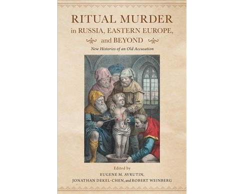 Ritual Murder in Russia, Eastern Europe, and Beyond : New Histories of an Old Accusation (Paperback) - image 1 of 1